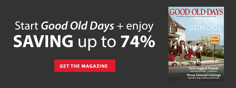 Start Good Old Days + enjoy SAVING up to 74% | GET THE MAGAZINE